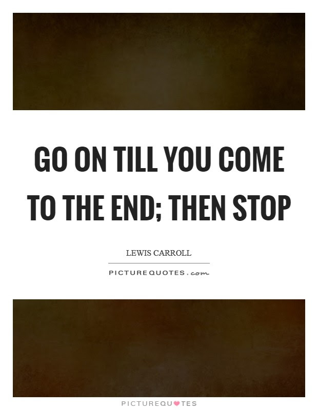 Go On Till You Come To The End Then Stop Picture Quotes