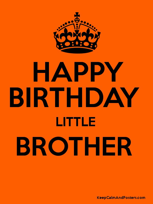 Happy Birthday Little Brother Keep Calm And Posters Generator