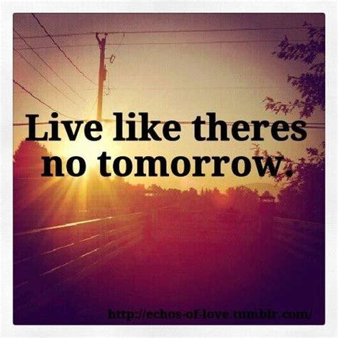 Live Like No Tomorrow Quotes