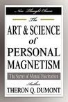 The Art and Science of Personal Magnetism: The Secret of Mental Fascination