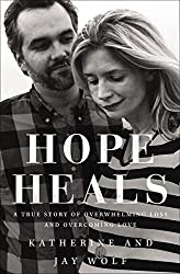 Book Cover - Hope Heals: A story of Overwhelming Loss and an overcoming love by Katherine and Jay Wolf