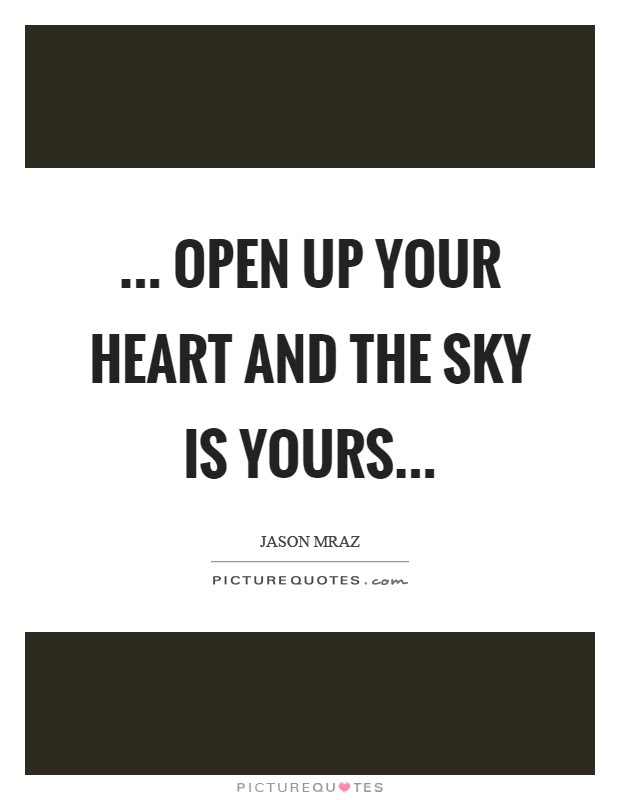 Open Up Your Heart And The Sky Is Yours Picture Quotes