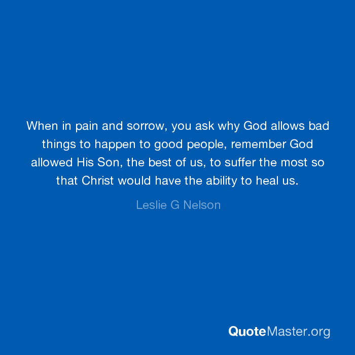 When In Pain And Sorrow You Ask Why God Allows Bad Things To Happen