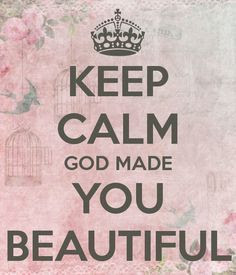 Keep Calm God Made You Beautiful Pictures Photos And Images For