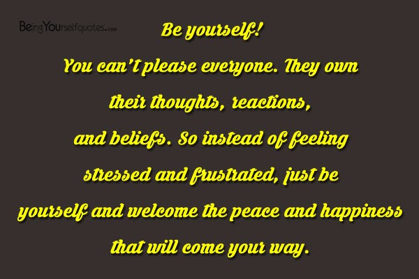 Be Yourself You Cant Please Everyone They Own Their Thoughts
