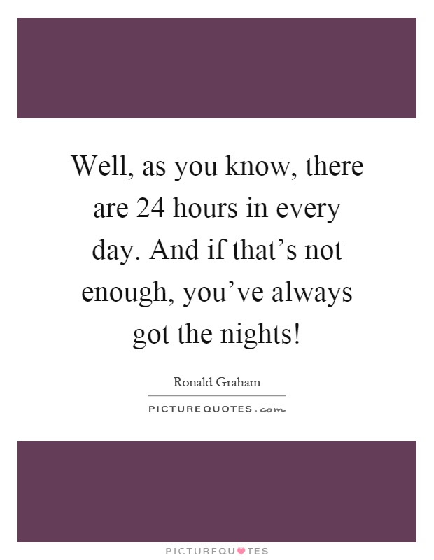 Well As You Know There Are 24 Hours In Every Day And If