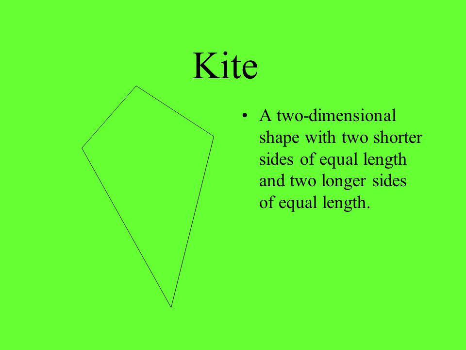Kite+A+two dimensional+shape+with+two+shorter+sides+of+equal+length+and+two+longer+sides+of+equal+length