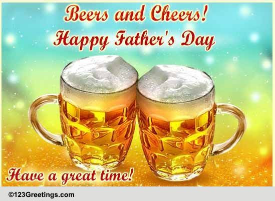 Beers And Cheers For Fathers Day Free Happy Fathers Day Ecards