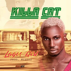 Download Music Mp3:- Killa Cat – Lagos Girl