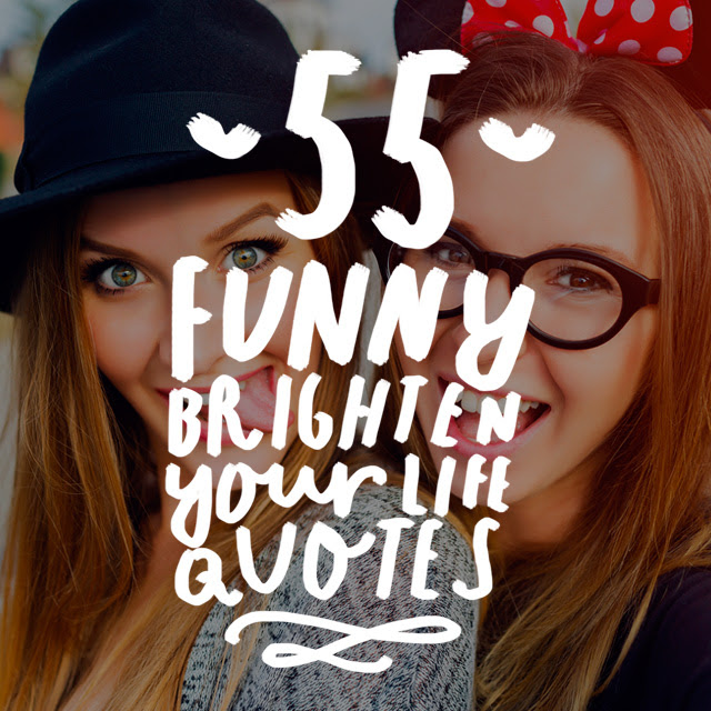 55 Funny Quotes And Sayings To Brighten Your Life Bright Drops