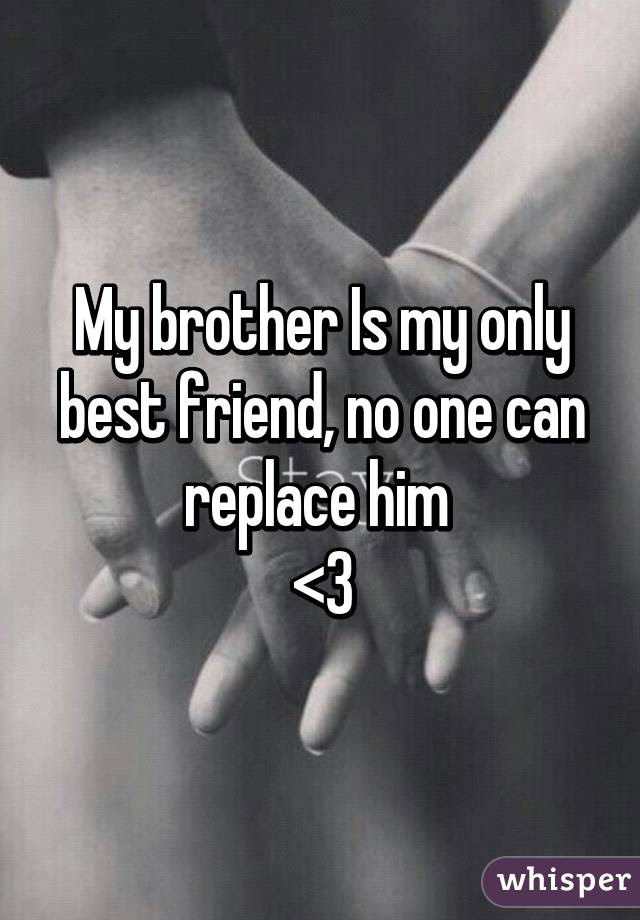My Brother Is My Only Best Friend No One Can Replace Him 3