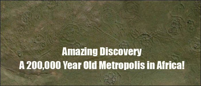 Descoberta incrível, uma metrópole de 200.000 anos na África!
