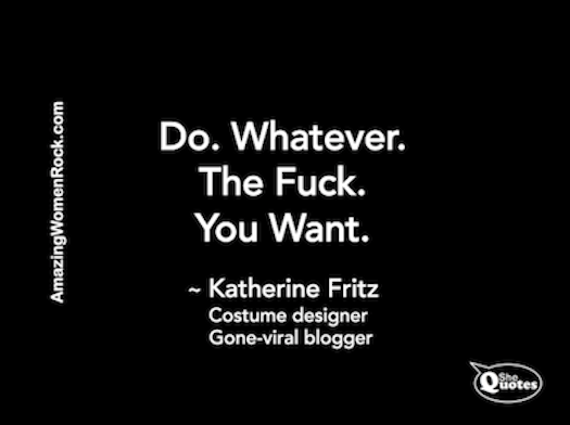 Shequotes Do Whatever You Want Katherine Fritz Shequotes