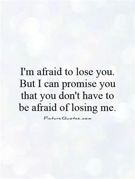 Im Just Scared Of Losing You Quotes