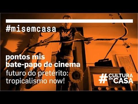 Futuro do pretérito: Tropicalismo now!  Bate-papo de cinema Pontos MIS