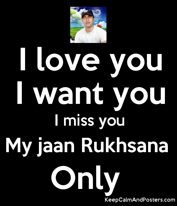 I Love You I Want You I Miss You My Jaan Rukhsana Only Keep Calm