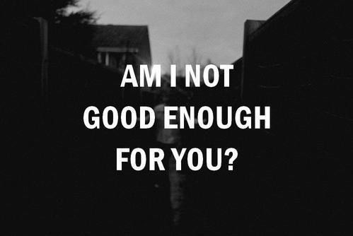 Am I Not Good Enough Pictures Photos And Images For Facebook