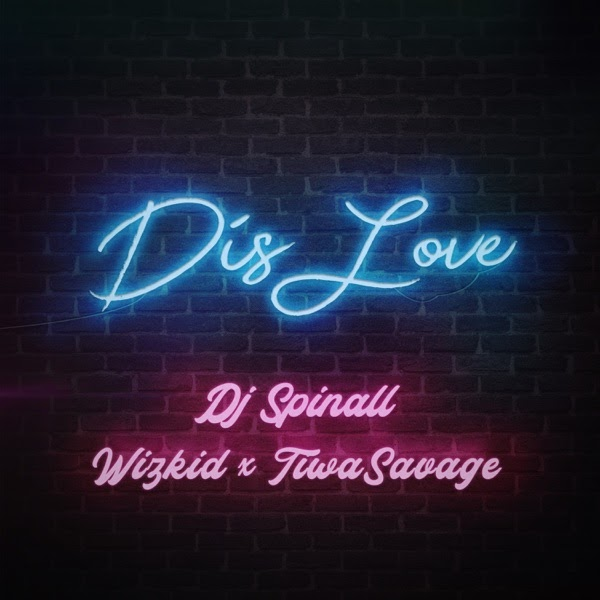DJ Spinall - Dis Love (feat. Wizkid & Tiwa Savage)