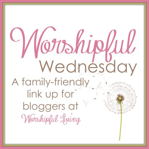 A family friendly link up at Worshipful Living