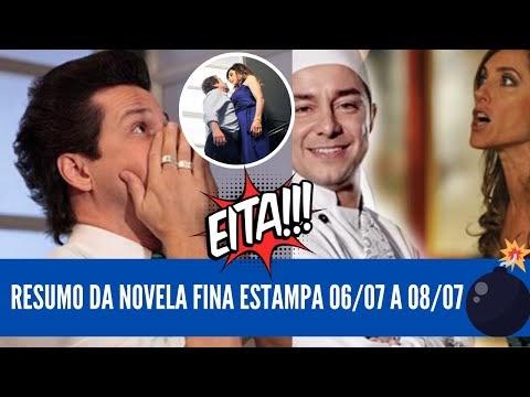 Não perca o resumo da novela FINA ESTAMPA - 06/07 a 08/07
