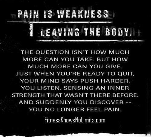 Pain Is Weakness I Leaving The Body Quotespicturescom