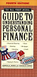 The Wall Street Journal Guide to Understanding Personal Finance, Fourth Edition: Mortgages, Banking, Taxes, Investing, Financial Planning, Credit, Paying for Tuition