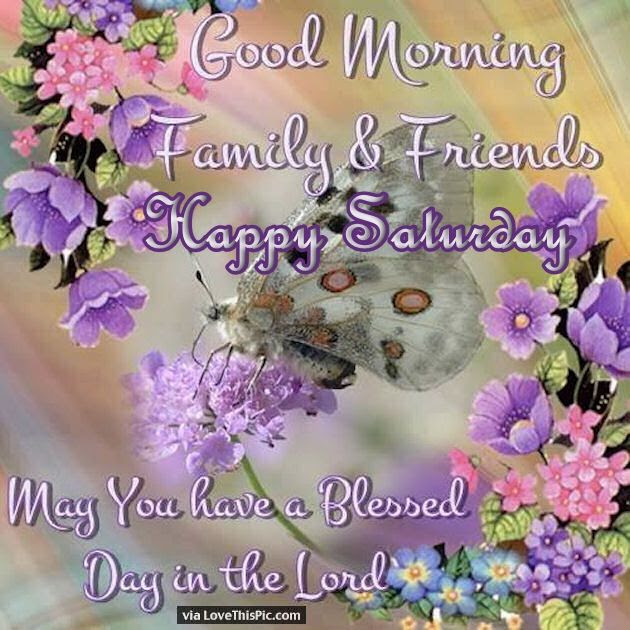 Good Morning Family And Friends Happy Saturday Pictures Photos And