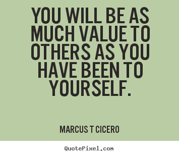 Quotes About Inspirational You Will Be As Much Value To Others As