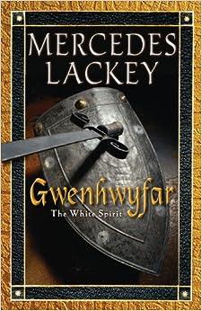 Gwenhwyfar: The White Spirit (A Novel of King Arthur ...