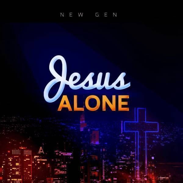 New Gen – Jesus Alone