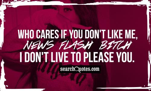 Who Cares If You Dont Like Me Quotes Quotations Sayings 2019