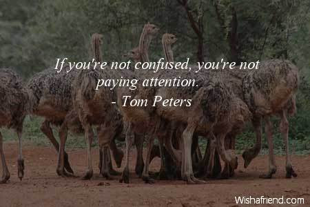 Tom Peters Quote If Youre Not Confused Youre Not Paying Attention