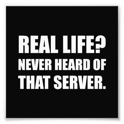 Real Life Never Heard Server Photo Print
