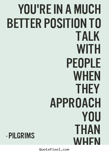 Quote About Inspirational Youre In A Much Better Position To Talk