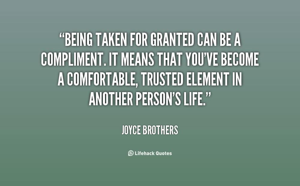 Quotes About Being Taken For Granted 53 Quotes