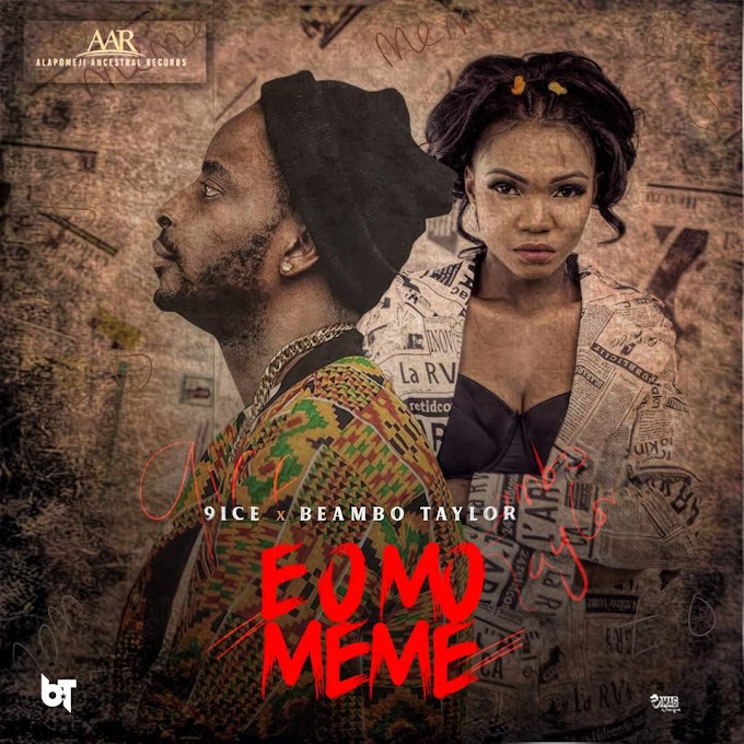 MUSIC:  9ice – E O Mo Meme ft. Beambo Taylor