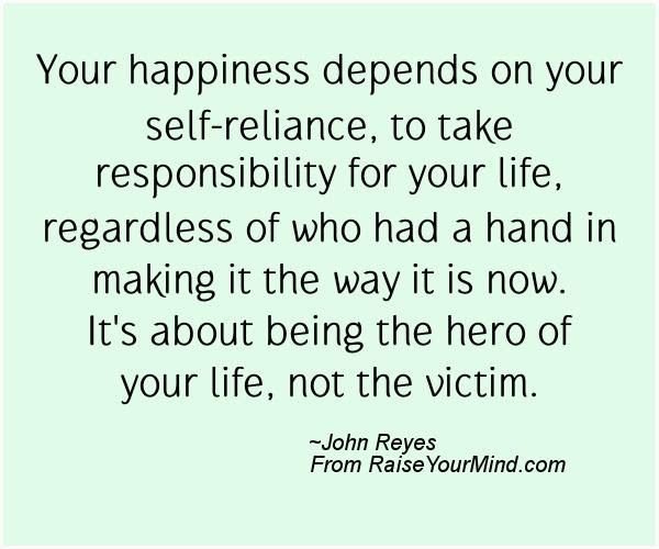 Happiness Quotes Your Happiness Depends On Your Self Reliance To