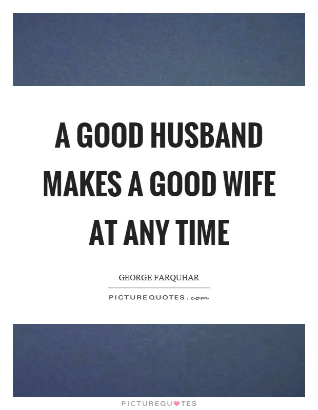 A Good Husband Makes A Good Wife At Any Time Picture Quotes