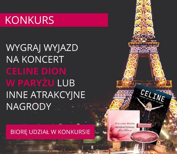 Wygraj wyjazd na koncert Celine Dion w Paryżu!  SPRAWDŹ>>>>>