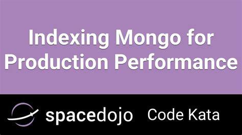 indexing mongo  production peformance spacedojo code