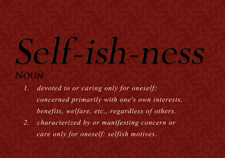 Quotes About Being Selfish 87 Quotes