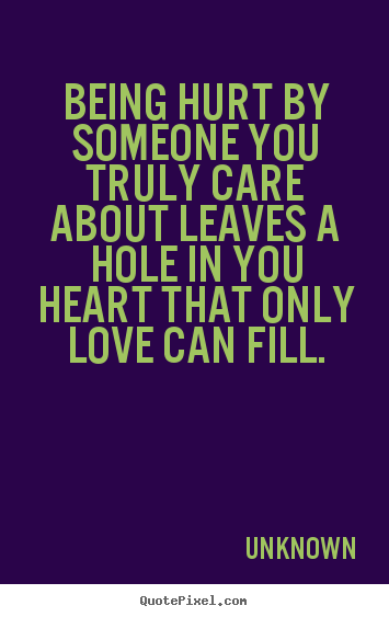 Unknown Picture Quotes Being Hurt By Someone You Truly Care About