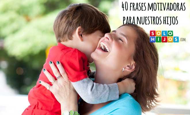 40 Frases Motivadoras Para Nuestros Hijos Solohijos Com