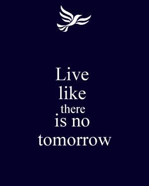 Live As If Theres No Tomorrow Quotes