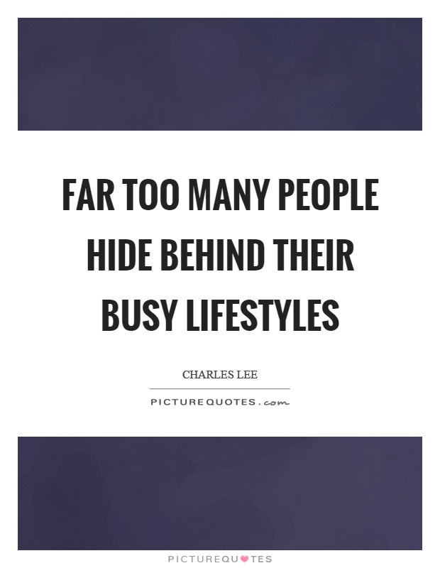 Far Too Many People Hide Behind Their Busy Lifestyles Picture Quotes