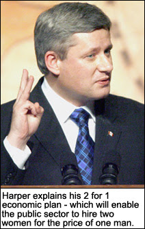 Harper explains his 2 for 1 economic plan - which will enable the public sector to hire two women for the price of one man.