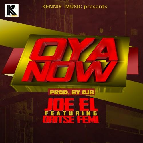 Joe El Ft. Oritse Femi – Oya Now (Prod. By OJB)