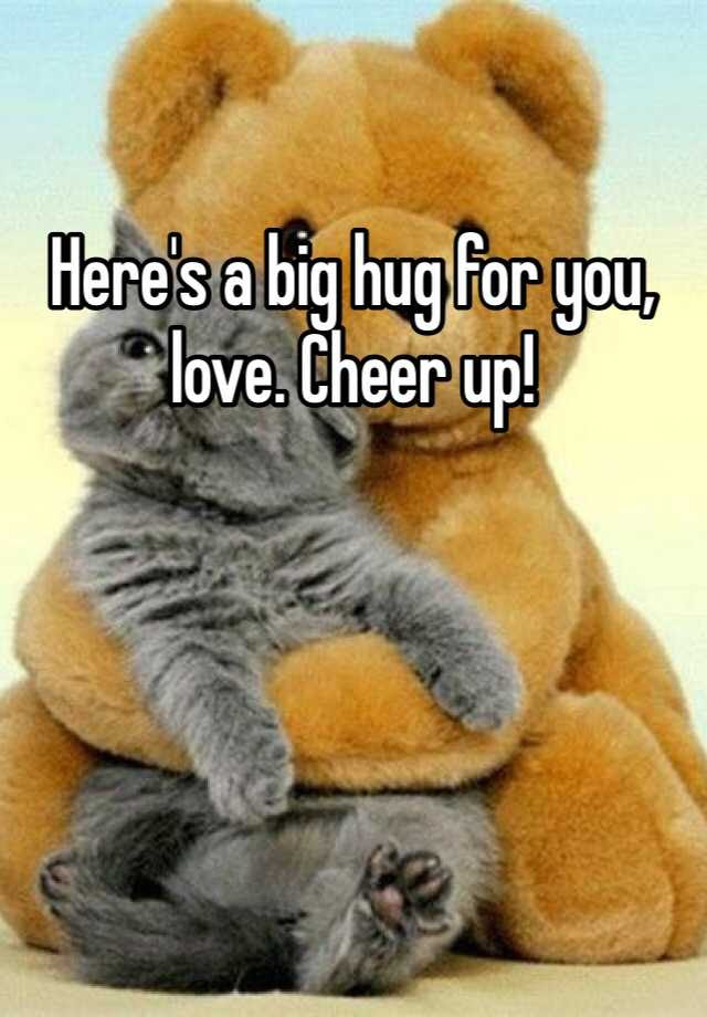 Heres A Big Hug For You Love Cheer Up