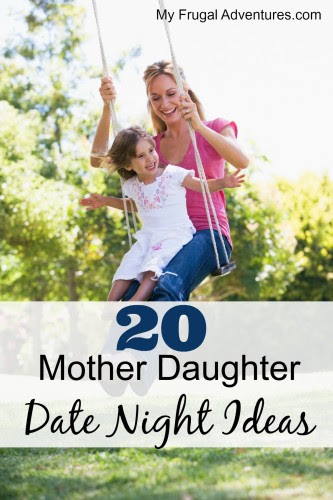 Mother Daughter Date Ideas My Frugal Adventures