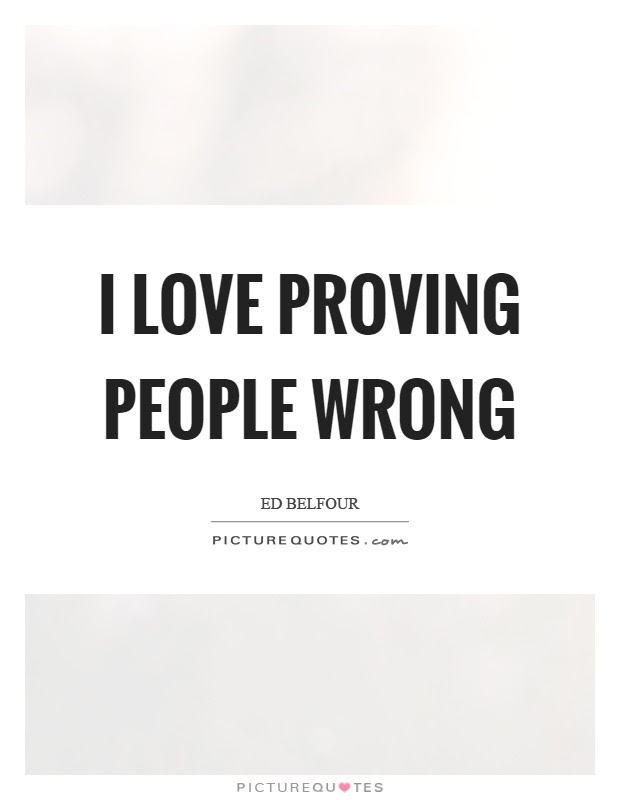 Proving People Wrong Quotes Wwwpicswecom